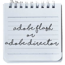 Adobe Flash or Adobe Director